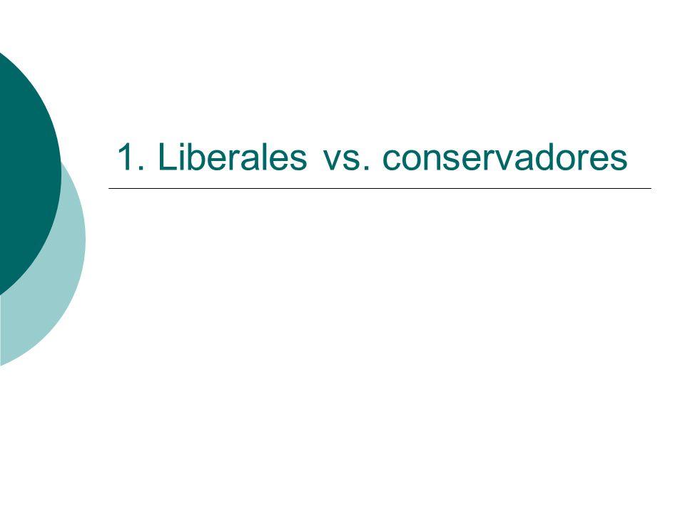 1. Liberales vs. conservadores