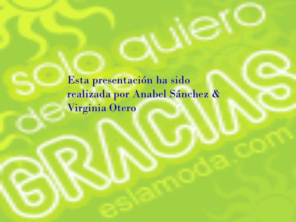 Esta presentación ha sido realizada por Anabel Sánchez & Virginia Otero
