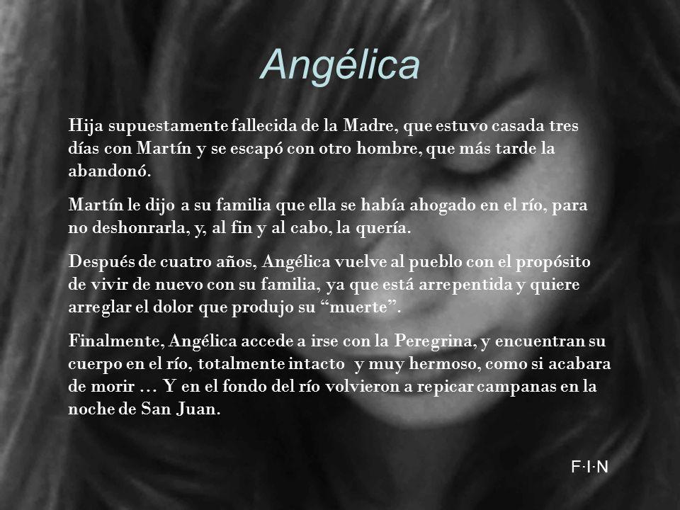Angélica Hija supuestamente fallecida de la Madre, que estuvo casada tres días con Martín y se escapó con otro hombre, que más tarde la abandonó.