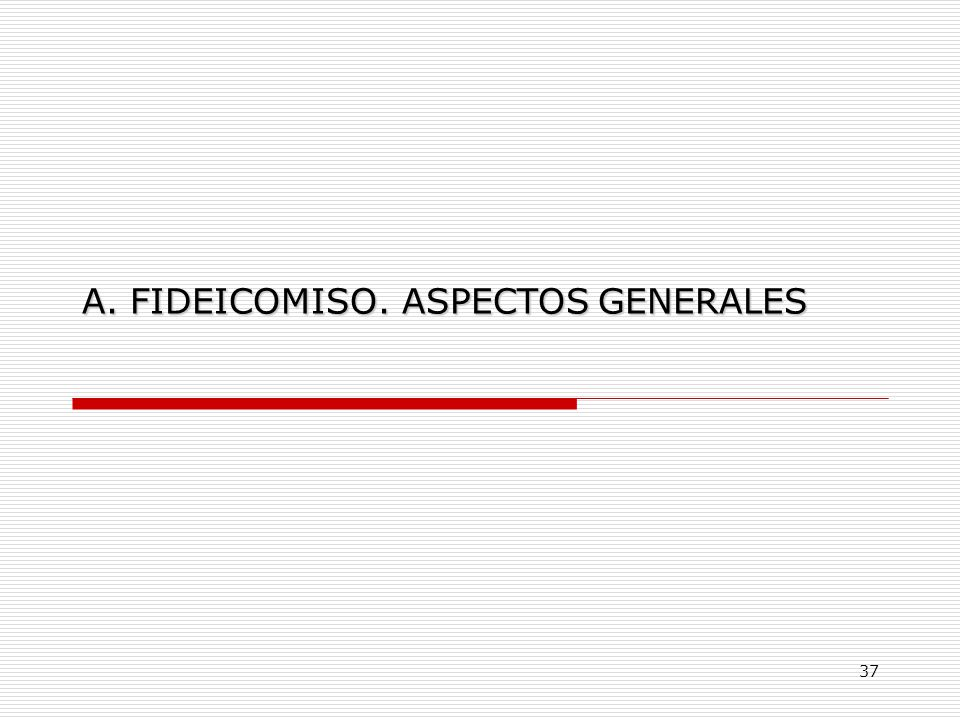 A. FIDEICOMISO. ASPECTOS GENERALES