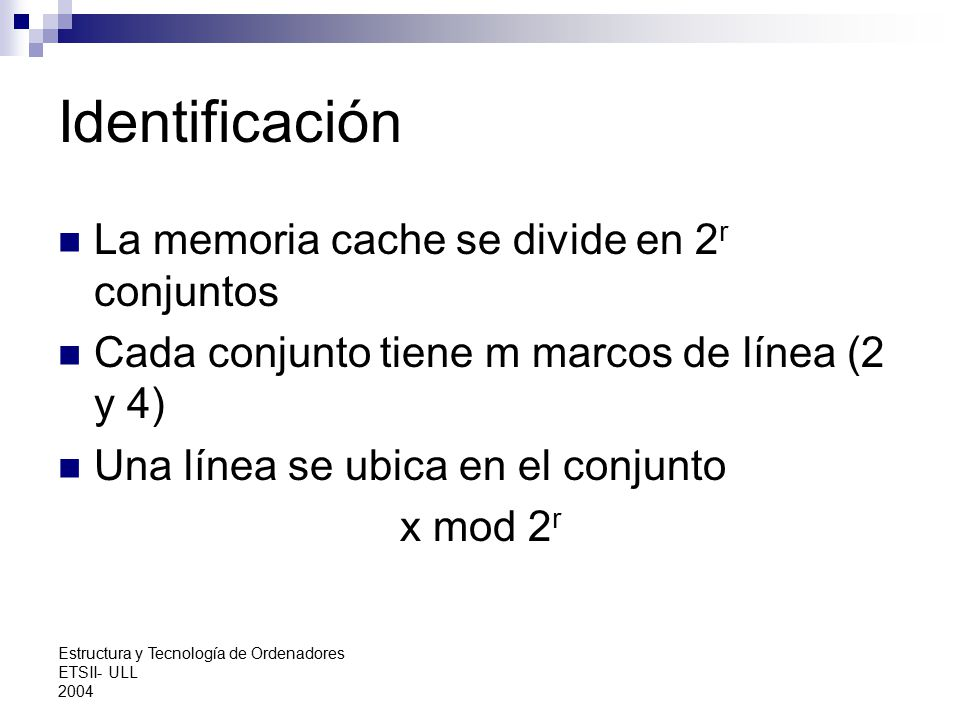 Identificación La memoria cache se divide en 2r conjuntos