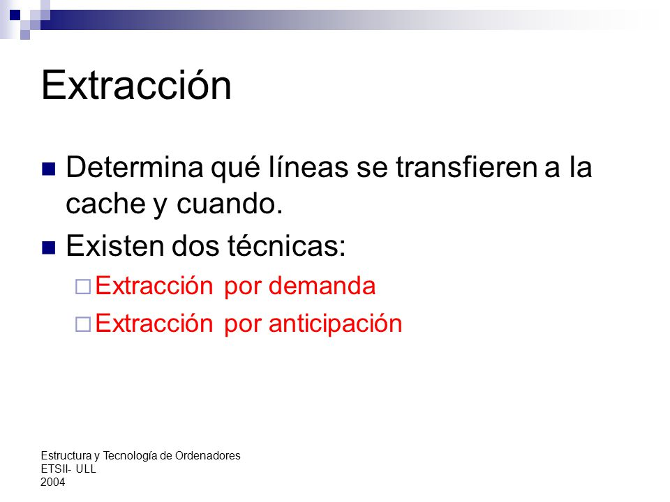 Extracción Determina qué líneas se transfieren a la cache y cuando.