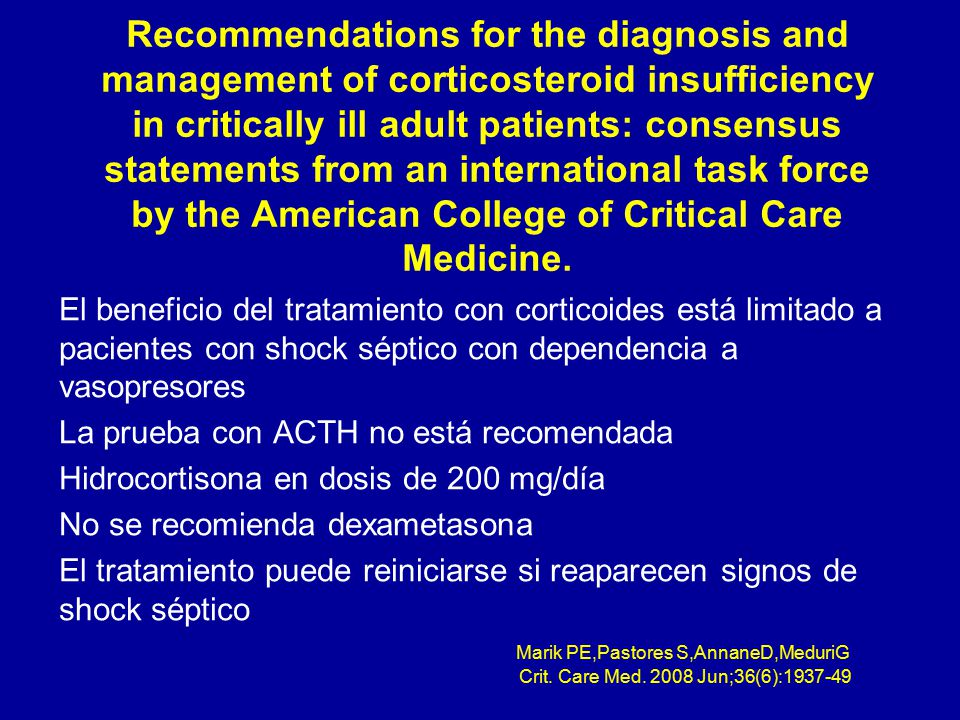 Recommendations for the diagnosis and management of corticosteroid insufficiency in critically ill adult patients: consensus statements from an international task force by the American College of Critical Care Medicine.