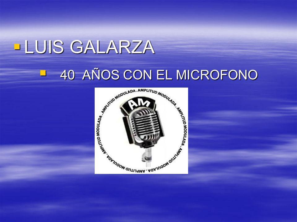 LUIS GALARZA 40 AÑOS CON EL MICROFONO