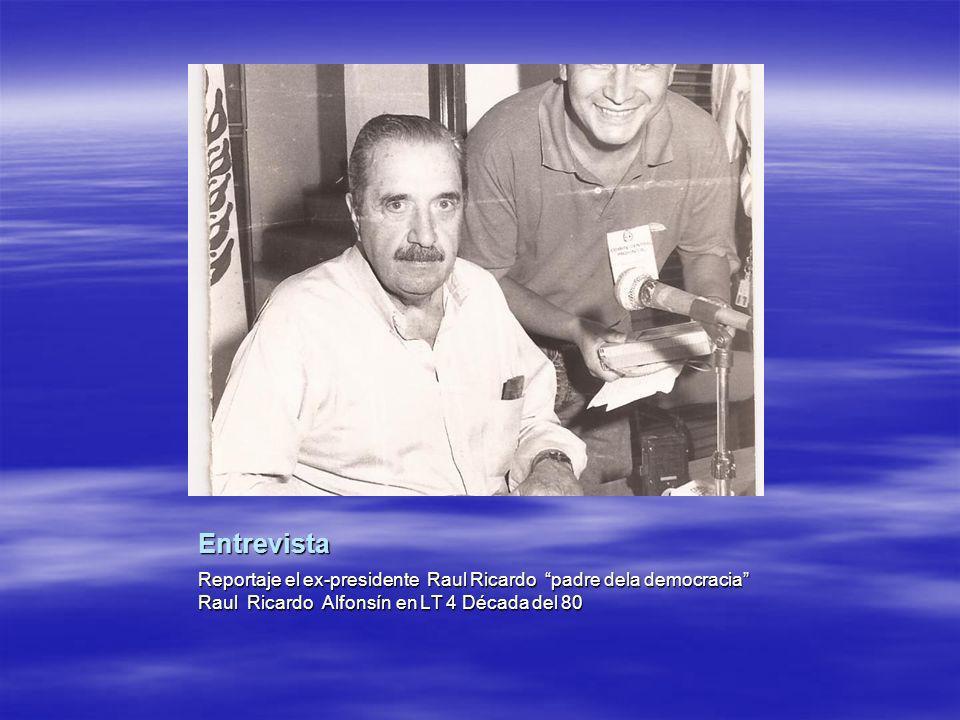 Entrevista Reportaje el ex-presidente Raul Ricardo padre dela democracia Raul Ricardo Alfonsín en LT 4 Década del 80.