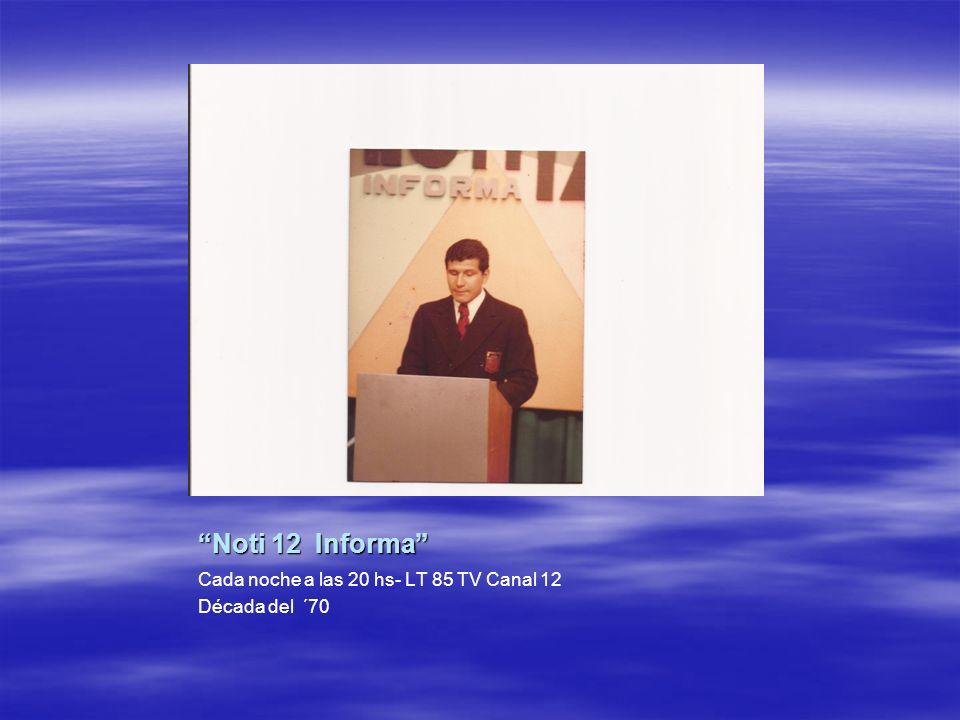 Noti 12 Informa Cada noche a las 20 hs- LT 85 TV Canal 12