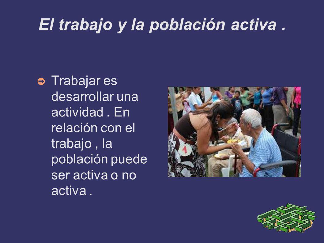 El trabajo y la población activa .