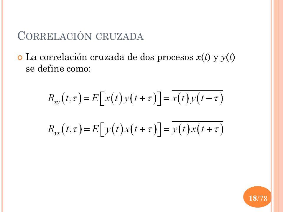 Correlación cruzada La correlación cruzada de dos procesos x(t) y y(t) se define como: