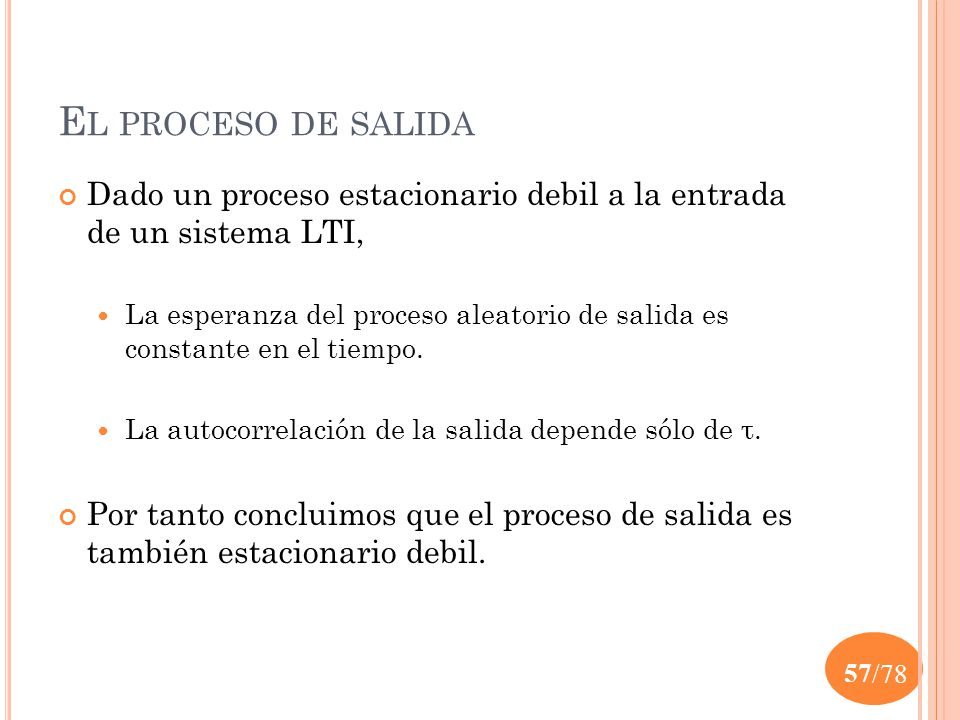 El proceso de salida Dado un proceso estacionario debil a la entrada de un sistema LTI,