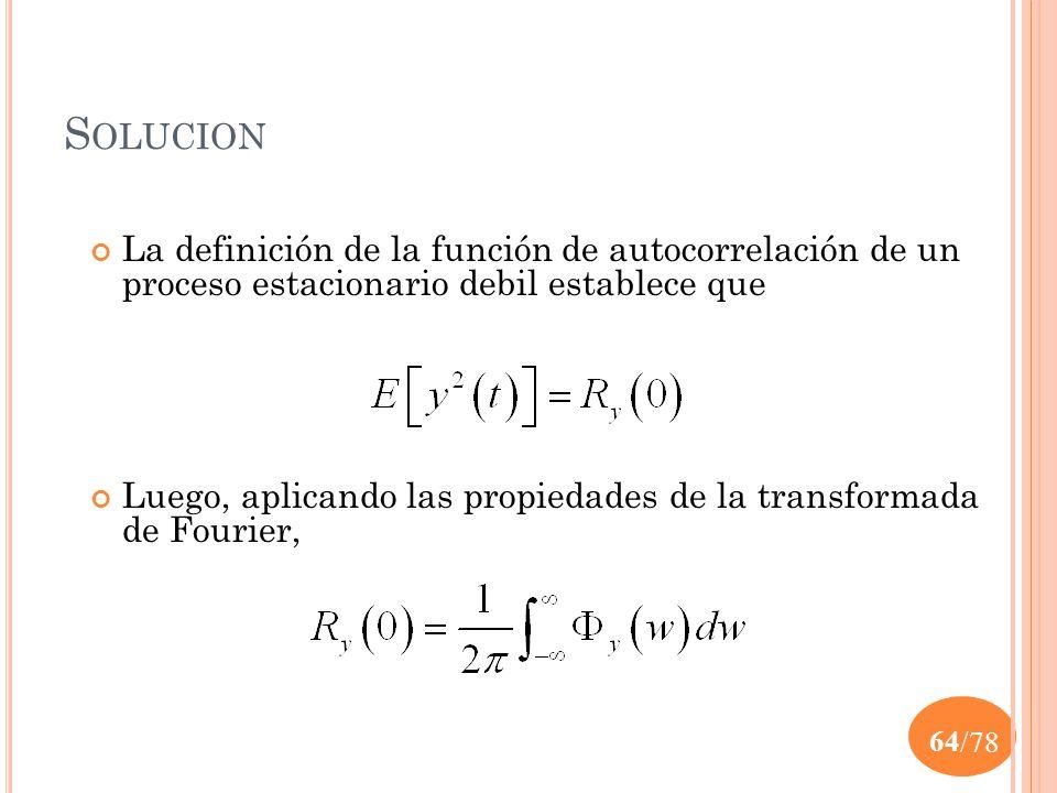 Solucion La definición de la función de autocorrelación de un proceso estacionario debil establece que.