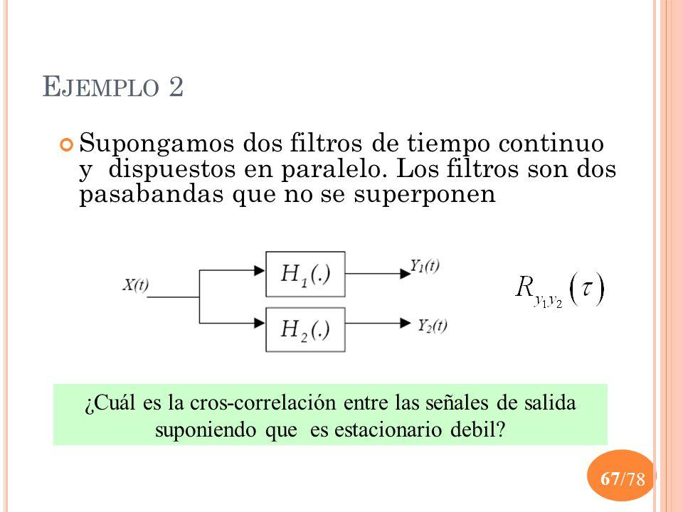 Ejemplo 2 Supongamos dos filtros de tiempo continuo y dispuestos en paralelo. Los filtros son dos pasabandas que no se superponen.