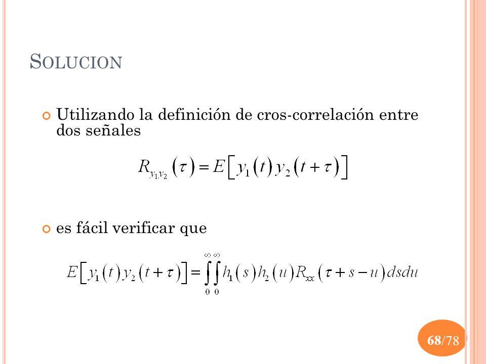 Solucion Utilizando la definición de cros-correlación entre dos señales es fácil verificar que