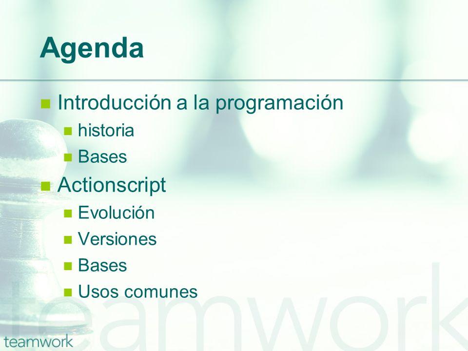 Agenda Introducción a la programación Actionscript historia Bases