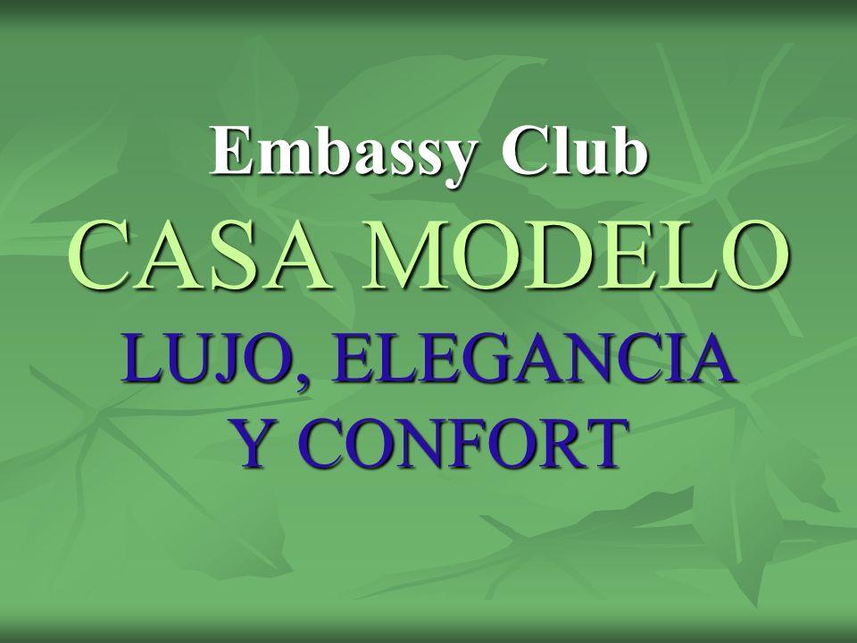 Embassy Club CASA MODELO LUJO, ELEGANCIA Y CONFORT