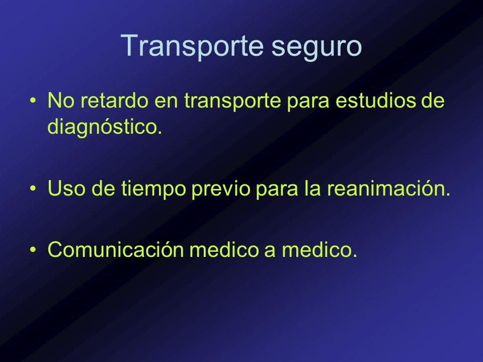 Transporte seguroNo retardo en transporte para estudios de diagnóstico. Uso de tiempo previo para la reanimación.
