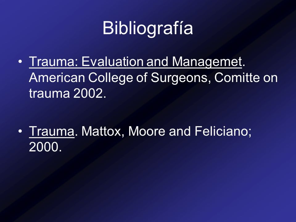 Bibliografía Trauma: Evaluation and Managemet. American College of Surgeons, Comitte on trauma 2002.
