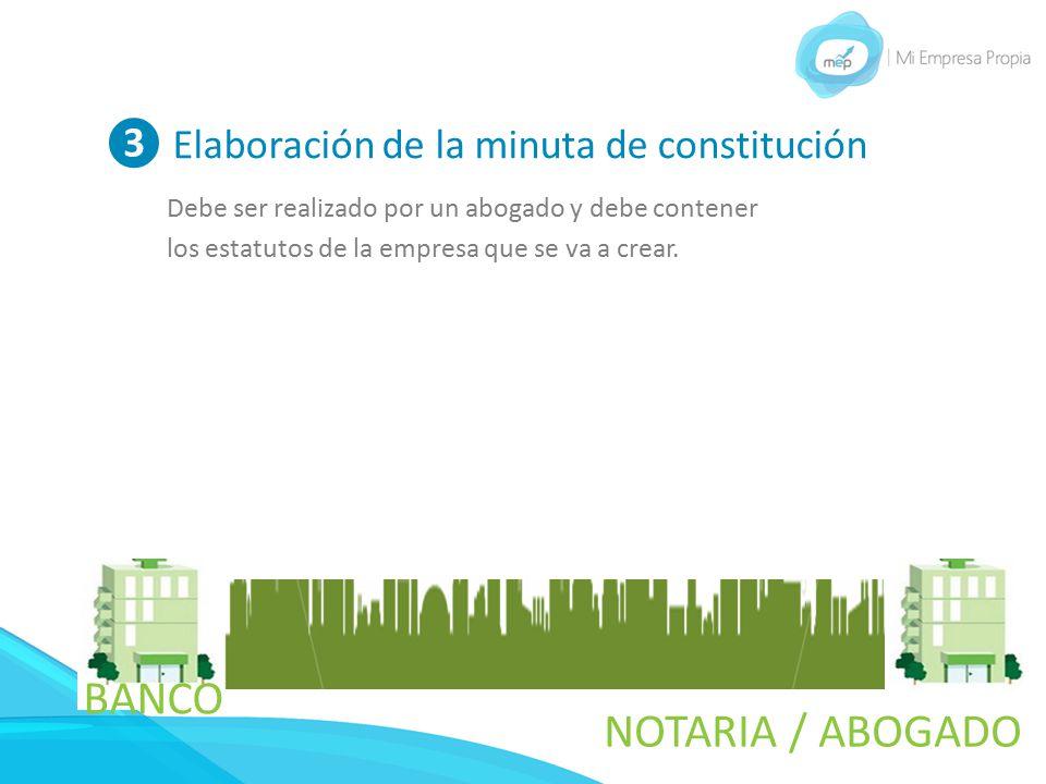 BANCO NOTARIA / ABOGADO ❸ Elaboración de la minuta de constitución