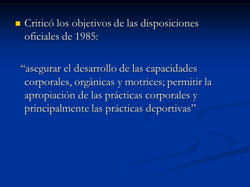 Criticó los objetivos de las disposiciones oficiales de 1985: