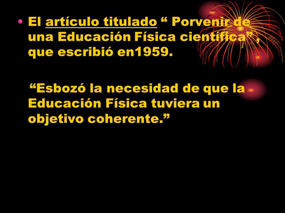 El artículo titulado Porvenir de una Educación Física científica , que escribió en1959.