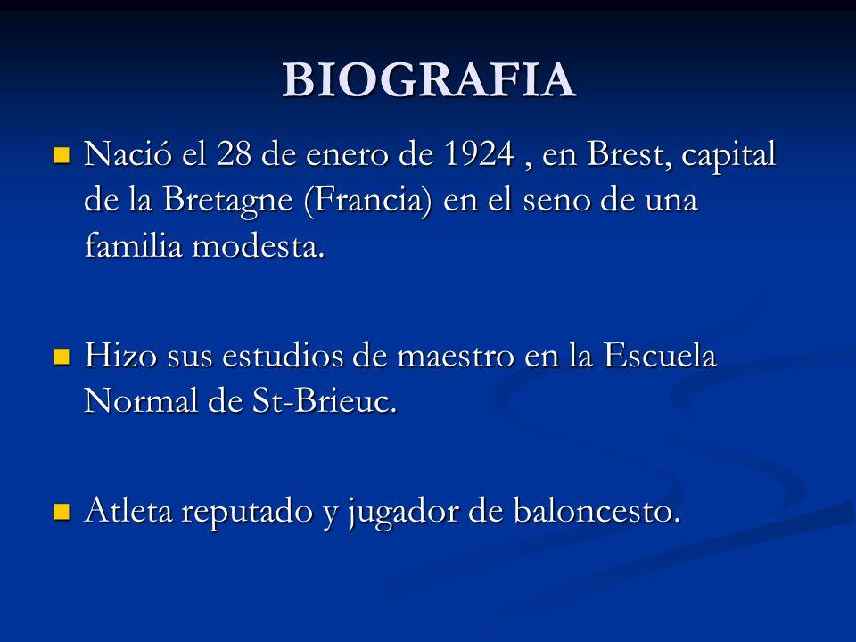 BIOGRAFIANació el 28 de enero de 1924 , en Brest, capital de la Bretagne (Francia) en el seno de una familia modesta.