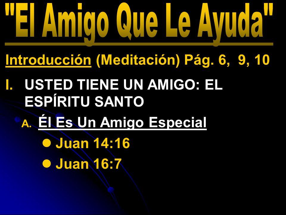 El Amigo Que Le Ayuda Introducción (Meditación) Pág. 6, 9, 10. USTED TIENE UN AMIGO: EL ESPÍRITU SANTO.