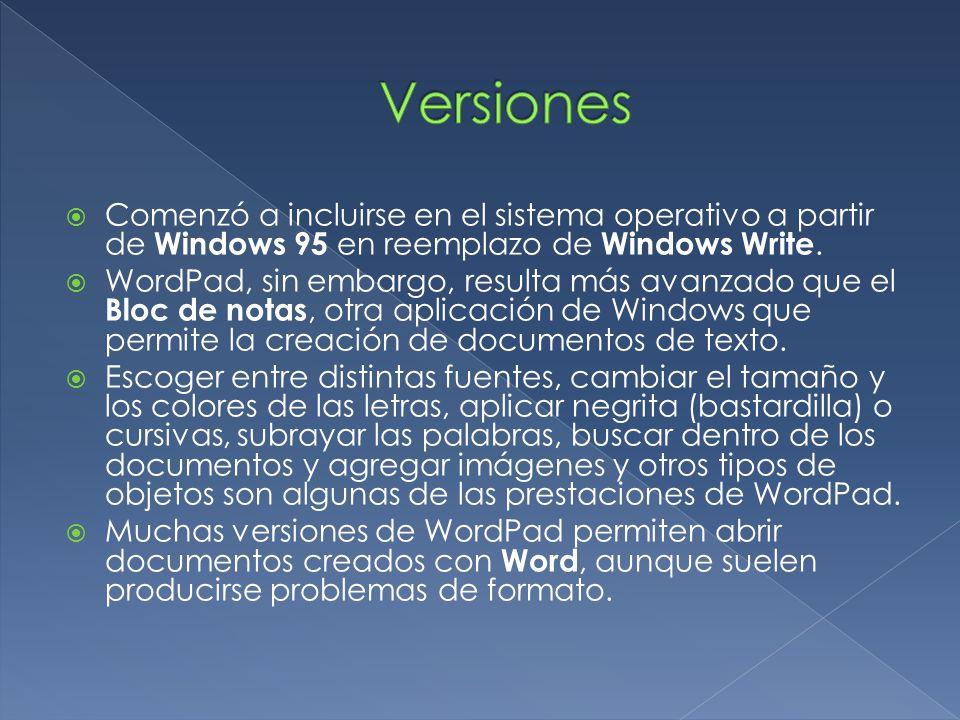 Versiones Comenzó a incluirse en el sistema operativo a partir de Windows 95 en reemplazo de Windows Write.