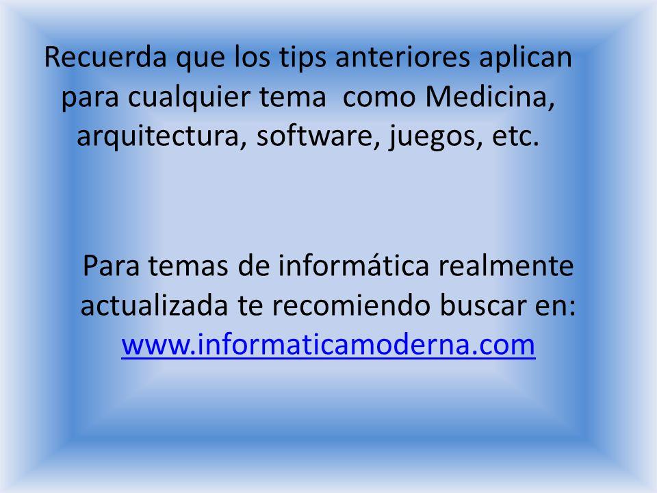 Recuerda que los tips anteriores aplican para cualquier tema como Medicina, arquitectura, software, juegos, etc.