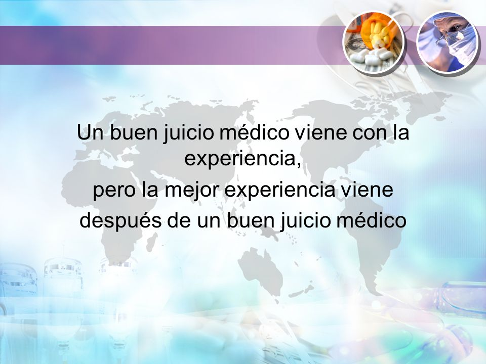 Un buen juicio médico viene con la experiencia, pero la mejor experiencia viene después de un buen juicio médico