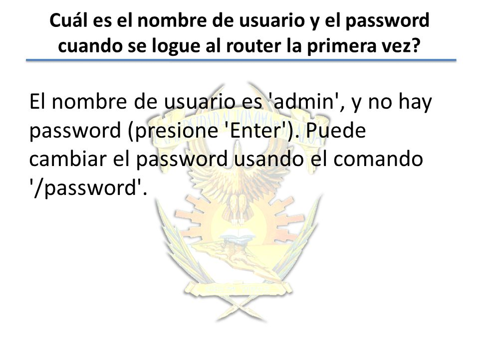 Cuál es el nombre de usuario y el password cuando se logue al router la primera vez