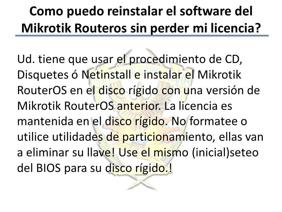 Como puedo reinstalar el software del Mikrotik Routeros sin perder mi licencia