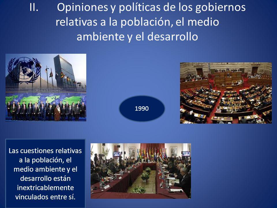 II. Opiniones y políticas de los gobiernos relativas a la población, el medio ambiente y el desarrollo