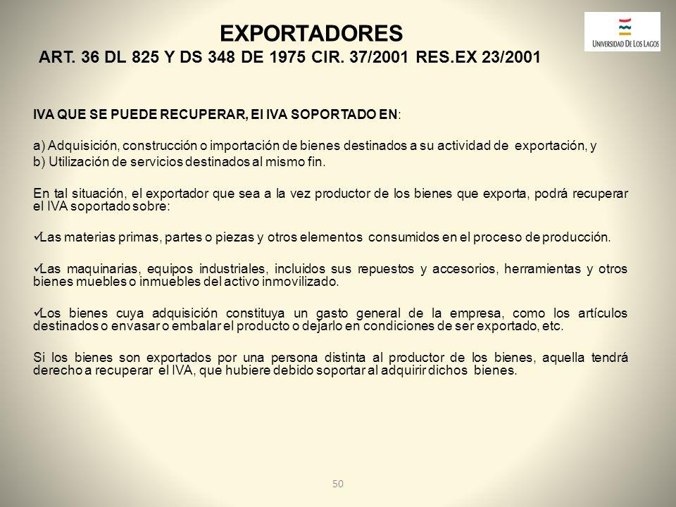 EXPORTADORES ART. 36 DL 825 Y DS 348 DE 1975 CIR. 37/2001 RES.EX 23/2001. IVA QUE SE PUEDE RECUPERAR, El IVA SOPORTADO EN: