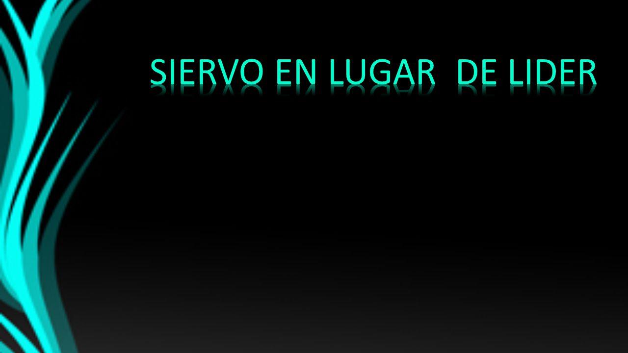 SIERVO EN LUGAR DE LIDER