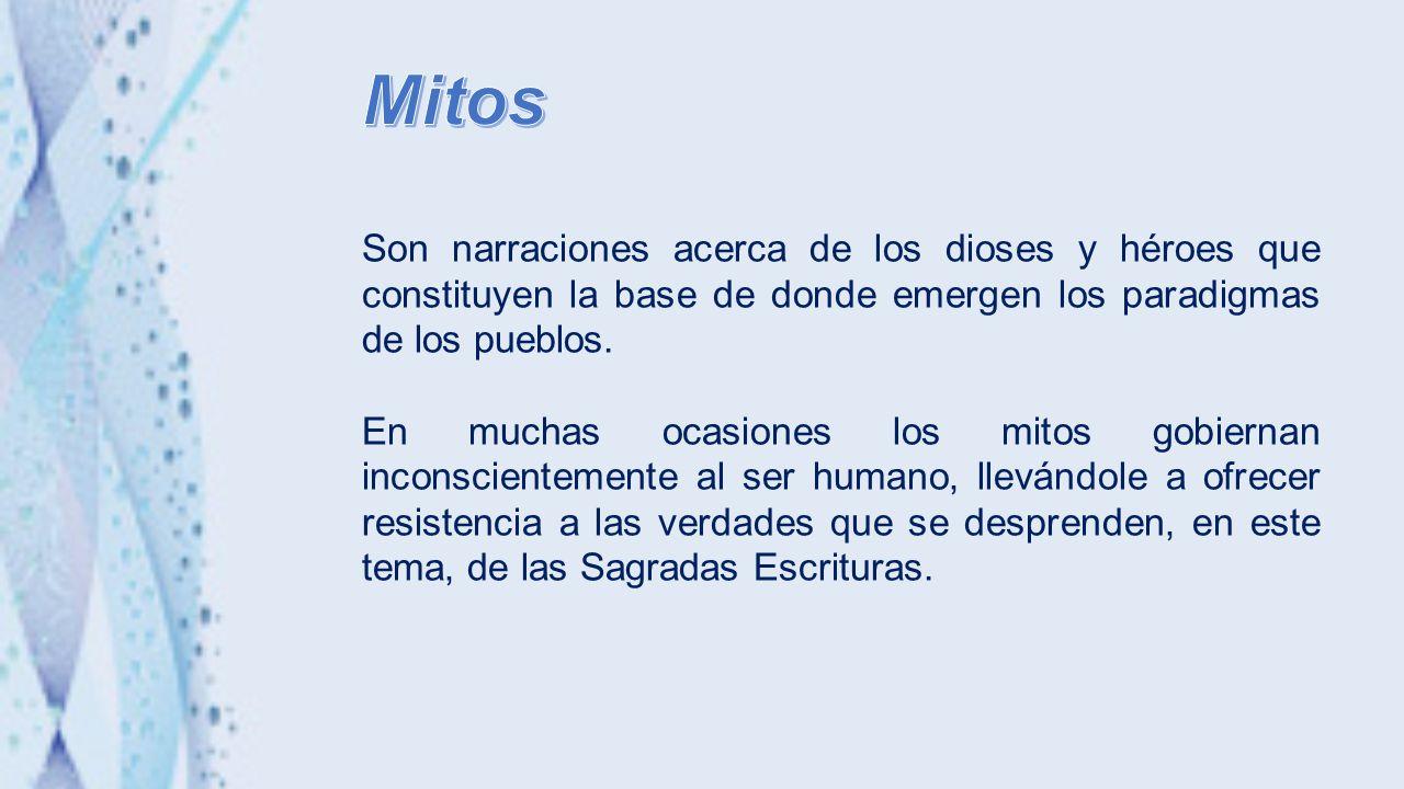 Mitos Son narraciones acerca de los dioses y héroes que constituyen la base de donde emergen los paradigmas de los pueblos.