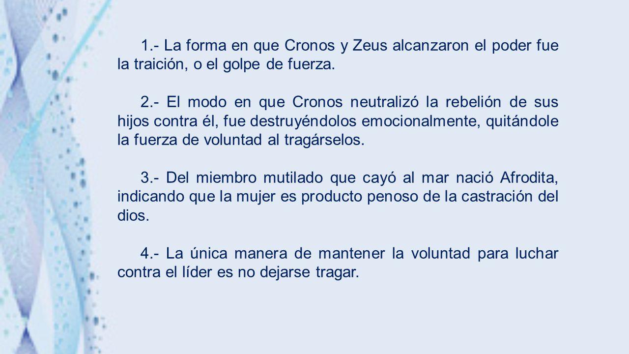 1.- La forma en que Cronos y Zeus alcanzaron el poder fue la traición, o el golpe de fuerza.