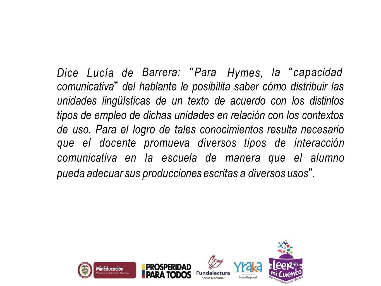 Dice Lucía de Barrera: Para la capacidad. Hymes,