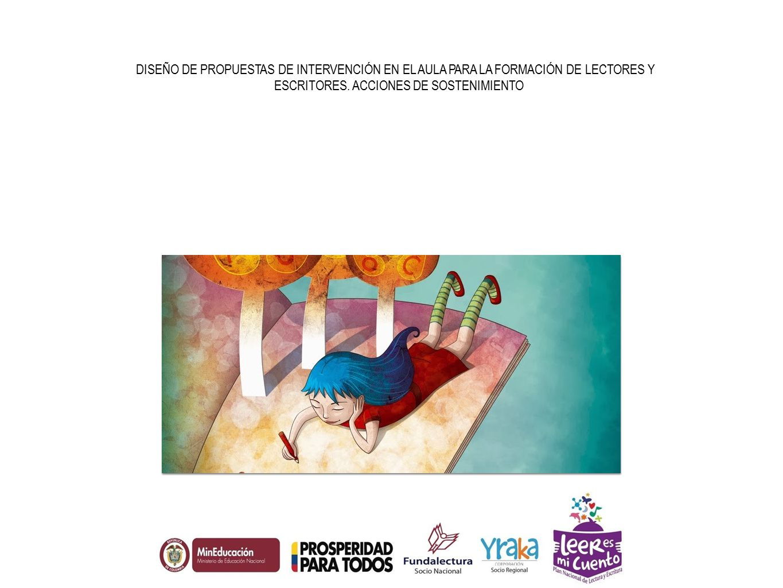 DISEÑO DE PROPUESTAS DE INTERVENCIÓN EN EL AULA PARA LA FORMACIÓN DE LECTORES Y ESCRITORES.