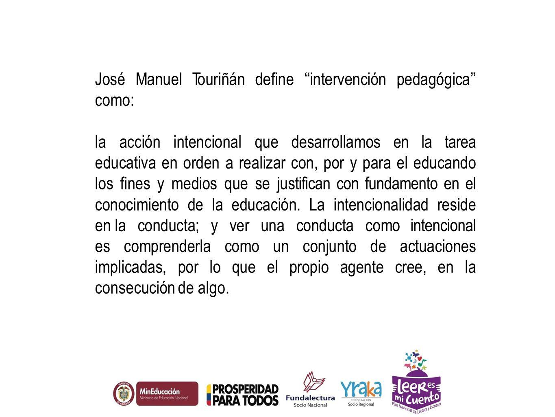 José Manuel Touriñán define intervención pedagógica como: