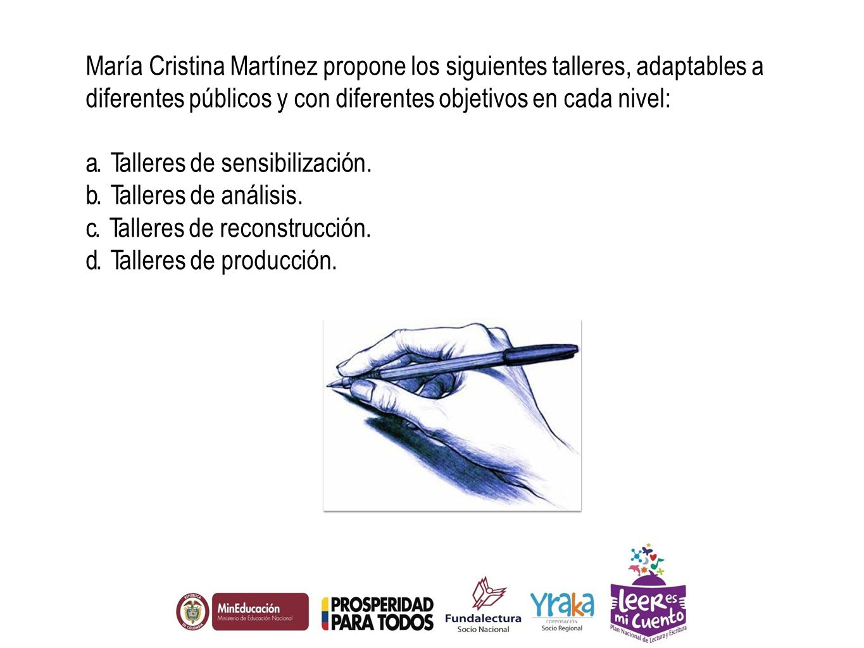 María Cristina Martínez propone los siguientes talleres, adaptables a diferentes públicos y con diferentes objetivos en cada nivel: