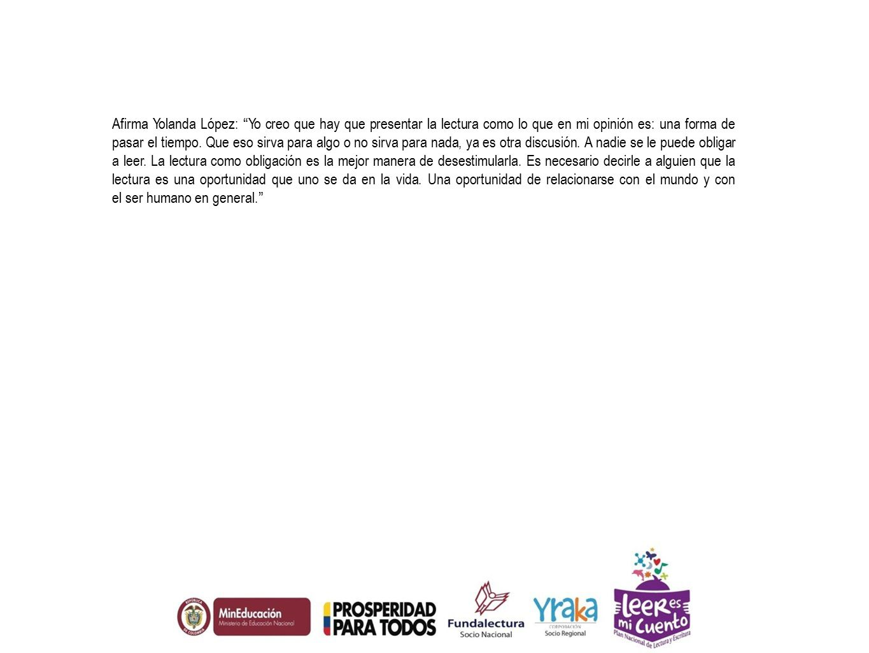 Afirma Yolanda López: Yo creo que hay que presentar la lectura como lo que en mi opinión es: una forma de pasar el tiempo.