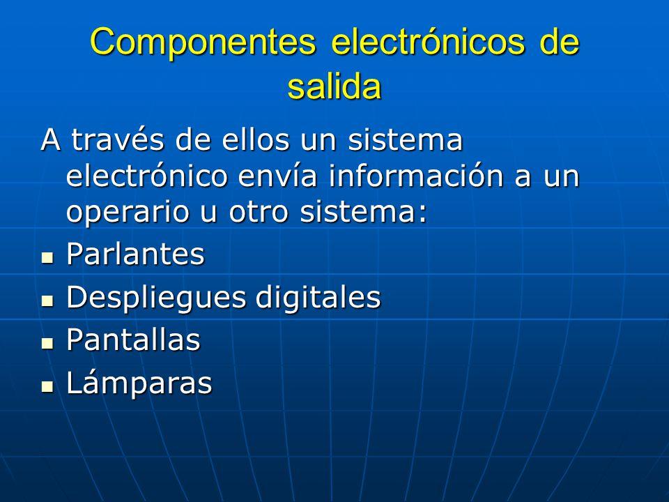 Componentes electrónicos de salida