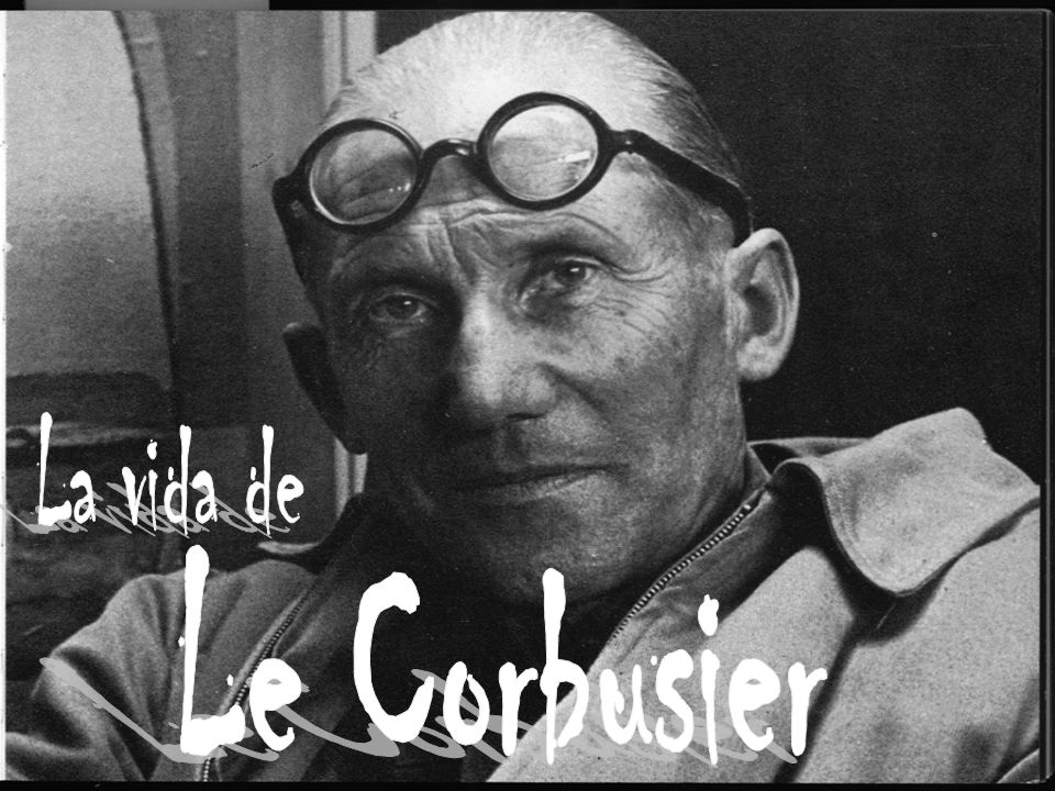 La vida de Le Corbusier