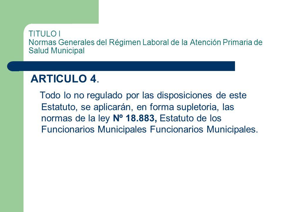 TITULO I Normas Generales del Régimen Laboral de la Atención Primaria de Salud Municipal
