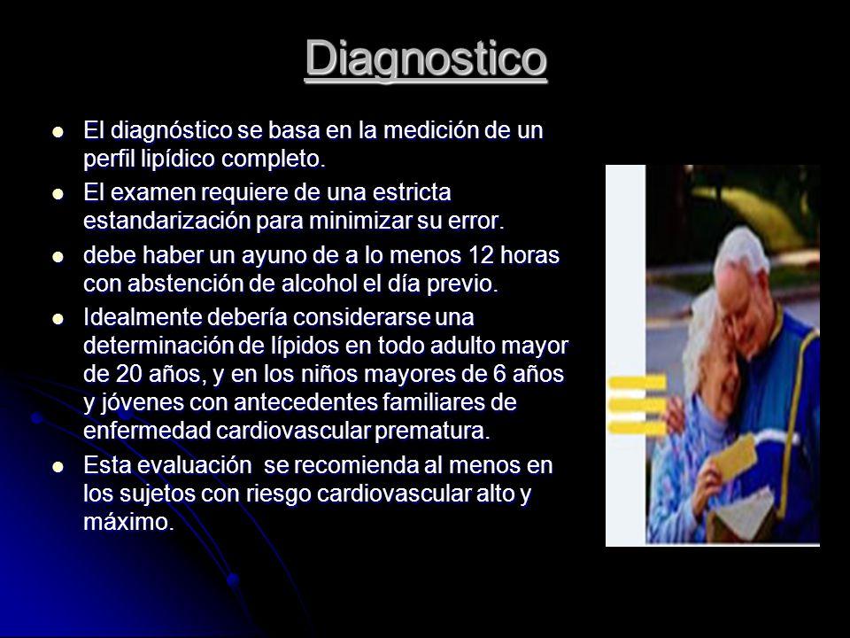 Diagnostico El diagnóstico se basa en la medición de un perfil lipídico completo.