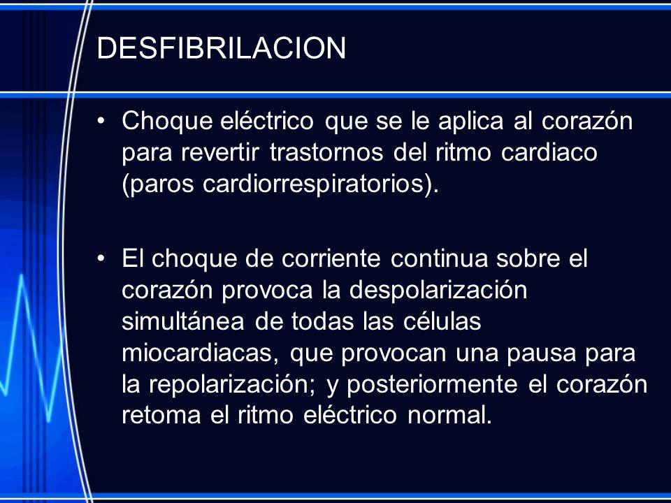 DESFIBRILACION Choque eléctrico que se le aplica al corazón para revertir trastornos del ritmo cardiaco (paros cardiorrespiratorios).