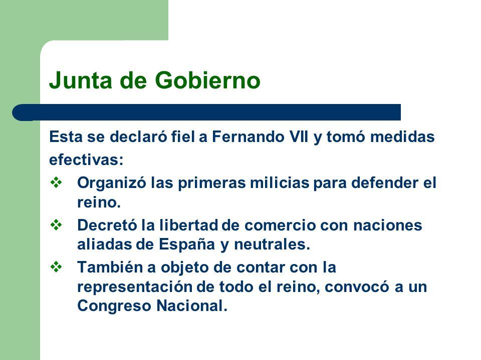 Junta de Gobierno Esta se declaró fiel a Fernando VII y tomó medidas