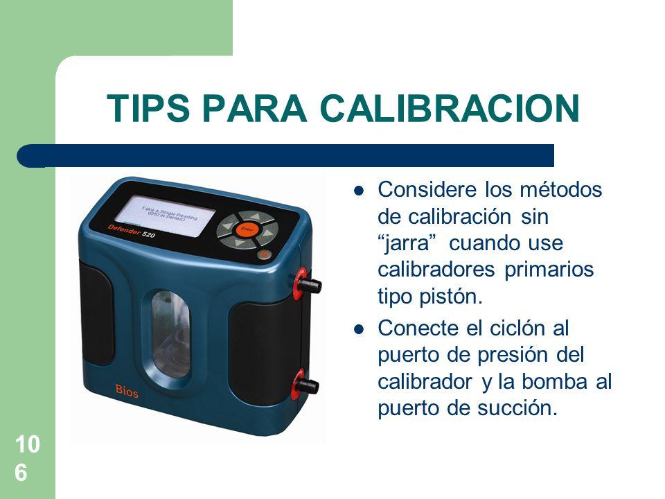 TIPS PARA CALIBRACION Considere los métodos de calibración sin jarra cuando use calibradores primarios tipo pistón.