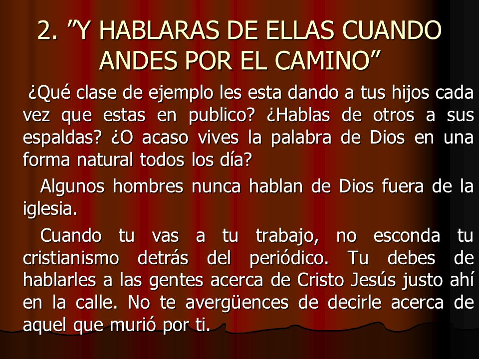 2. Y HABLARAS DE ELLAS CUANDO ANDES POR EL CAMINO