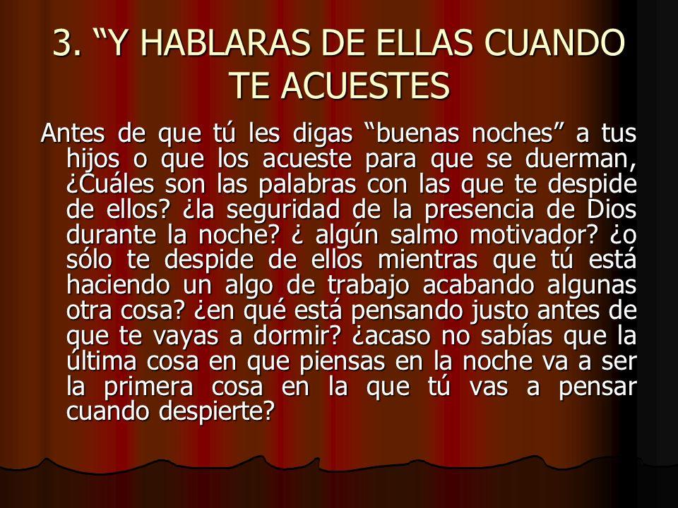 3. Y HABLARAS DE ELLAS CUANDO TE ACUESTES