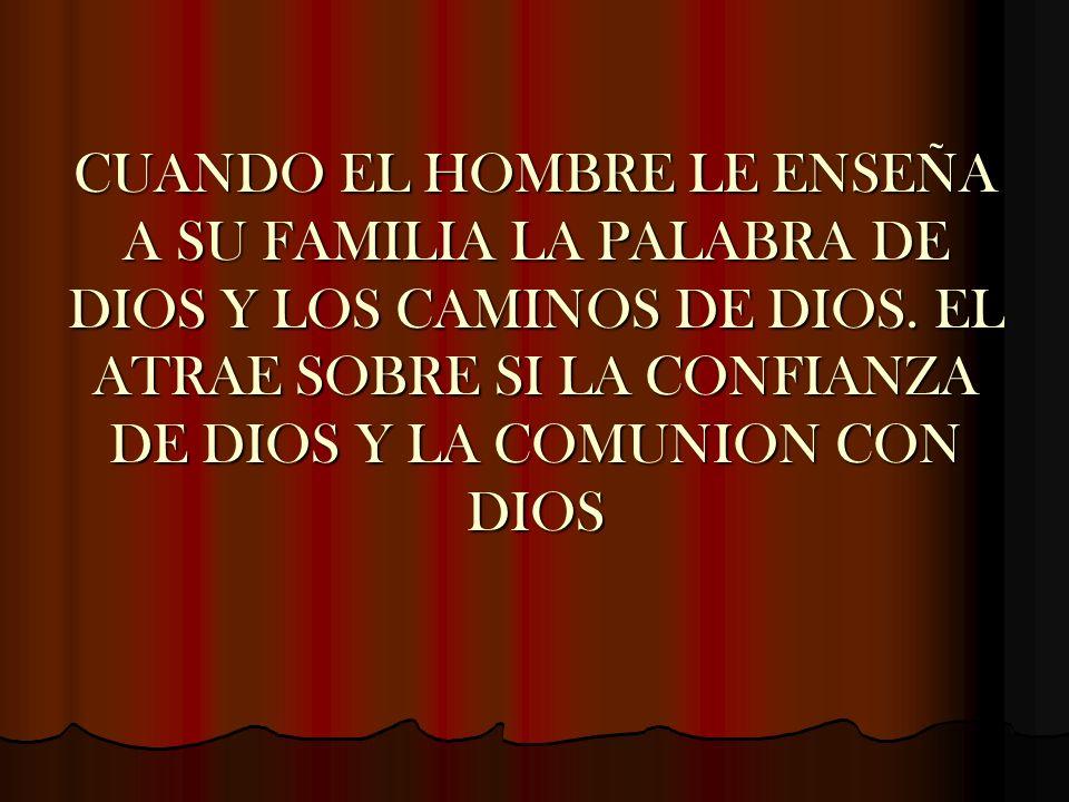 CUANDO EL HOMBRE LE ENSEÑA A SU FAMILIA LA PALABRA DE DIOS Y LOS CAMINOS DE DIOS.